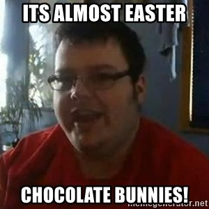 Fat Kid Smiling - Its almost easter chocolate bunnies!