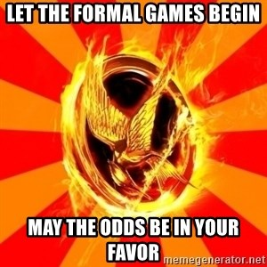 Typical fan of the hunger games - Let the formal games begin May the odds be in your favor