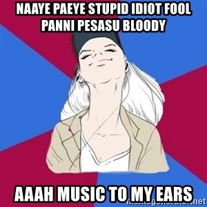Jim Moriarty fan  - naaye paeye stupid idiot fool panni pesasu bloody aaah music to my ears