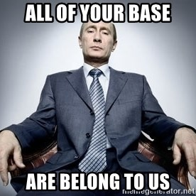 Vladimir Putin - all of your base are belong to us