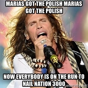 Steven Tyler - Marias Got the Polish Marias Got The Polish Now Everybody is on the Run To Nail Nation 3000