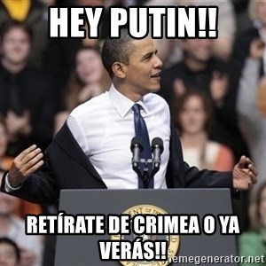obama come at me bro - Hey Putin!! Retírate de Crimea o ya verás!!