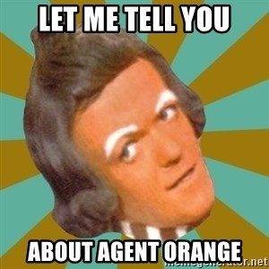 Oompa Loompa - Let Me Tell You About Agent Orange