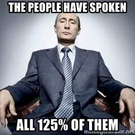 Vladimir Putin - the people have spoken all 125% of them