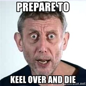 Michael Rosen  - prepare to keel over and die