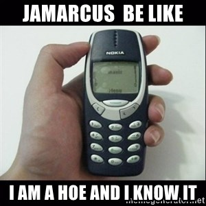 Niggas be like - Jamarcus  be like I am a hoe and I know it