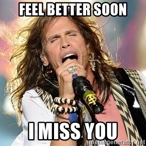 Steven Tyler - Feel better soon i miss you