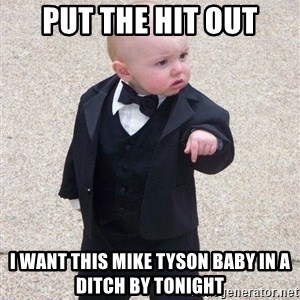 gangster baby - Put the hit out I WANT THIS MIKE TYSON BABY IN A DITCH BY TONIGHT