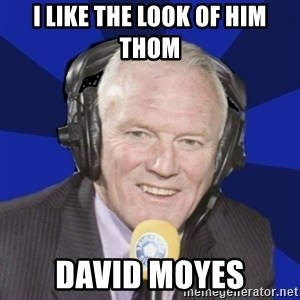 Optimistic Eddie Gray  - I like the look of him Thom David Moyes