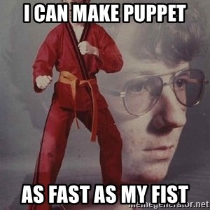PTSD Karate Kyle - I can make puppet as fast as my fist