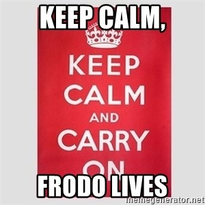 Keep Calm - Keep calm, frodo lives