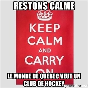 Keep Calm - RESTONS CALME le monde de quebec veut un club de hockey