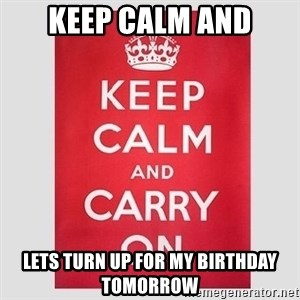 Keep Calm - Keep Calm And Lets Turn Up For My Birthday Tomorrow