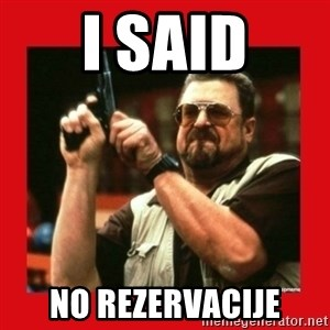 Angry Walter With Gun - I SAID no rezervacije