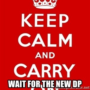 Keep Calm -  wait for the new dp