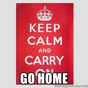 Keep Calm -  GO HOME