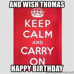 Keep Calm - and wish thomas happy birthday