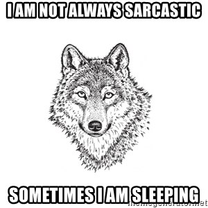 Sarcastic Wolf - i am not always sarcastic sometimes i am sleeping
