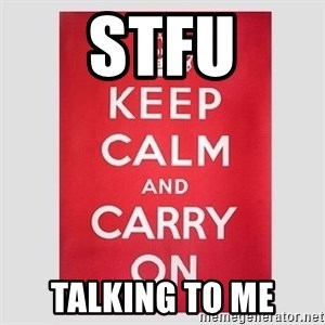 Keep Calm - stfu talking to me