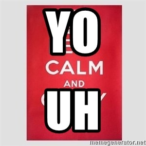 Keep Calm - Yo Uh