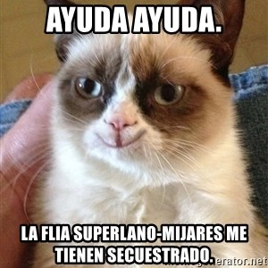 Grumpy Cat Happy Version - ayuda ayuda. la flia superlano-mijares me tienen secuestrado.