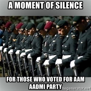 Moment Of Silence - A moment of silence for those who voted for aam aadmi party