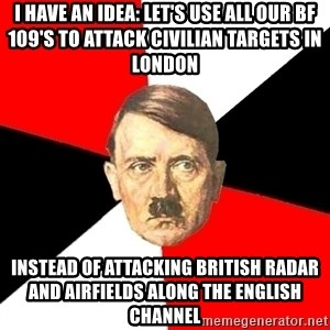 Advice Hitler - i have an idea: let's use all our bf 109's to attack civilian targets in london instead of attacking british radar and airfields along the english channel