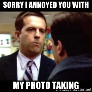 Andy bernard sorry if I annoyed you - Sorry i annoyed you with My photo taking