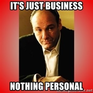 Tony Soprano - It's just business Nothing personal