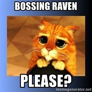puss in boots eyes 2 - BOSSING RAVEN PLEASE?