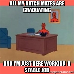Masturbating Spider-Man - all My batch mates are graduating  And I'm just here working  a stable job