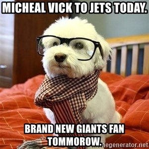 hipster dog - Micheal Vick to Jets today.  Brand new Giants fan tommorow.