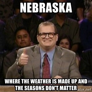 drew carey whose line is it anyway - Nebraska Where the weather is made up and the seasons don't matter