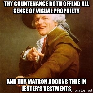 Joseph Ducreux - Thy countenance doth offend all sense of visual propriety and thy matron adorns thee in jester's vestments