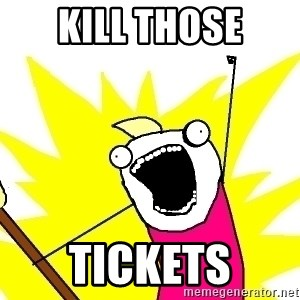 X ALL THE THINGS - kill those tickets