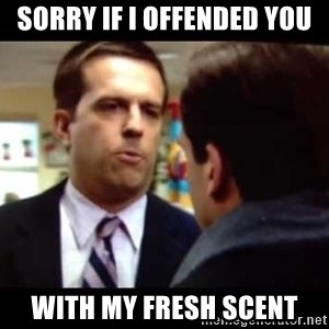 Andy bernard sorry if I annoyed you - sorry if i offended you with my fresh scent