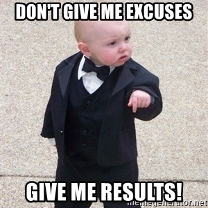 gangster baby - Don't give me excuses Give me results!