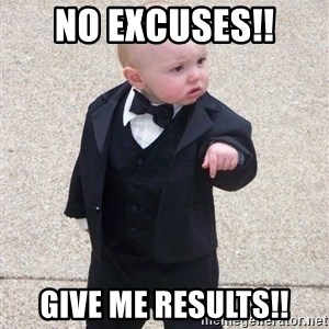 gangster baby - No excuses!! Give me results!!