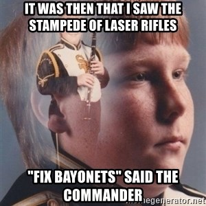 "PTSD Clarinet Boy - It was then that i saw the stampede of laser rifles ""fix bayonets"" said the commander"