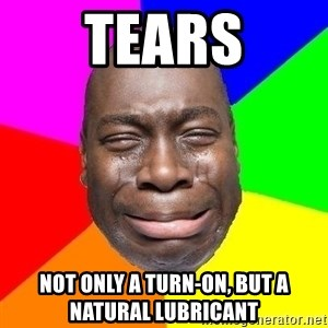 Sad Brutha - Tears not only a turn-on, but a natural lubricant