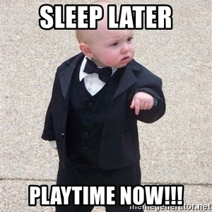 gangster baby - Sleep later Playtime now!!!