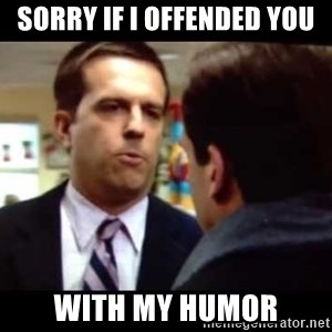 Andy bernard sorry if I annoyed you - Sorry if I offended you with my humor