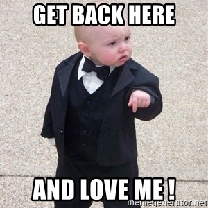 gangster baby - Get back here And love me !