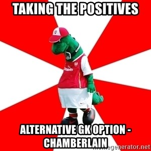 Arsenal Dinosaur - TaKING THE positives ALTERNATIVE GK OPTION -  CHAMBERLAIN