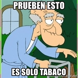 Herbert from family guy - prueben esto es solo tabaco