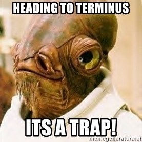 Its A Trap - Heading to Terminus Its a trap!