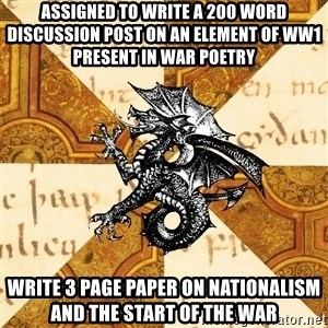 History Major Heraldic Beast - Assigned to write a 200 word discussion post on an element of WW1 present in war poetry write 3 page paper on nationalism and the start of the war