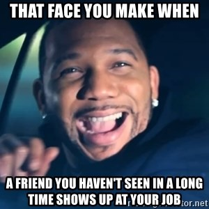 Black Guy From Friday - That face you make when A friend you haven't seen in a long time shows up at your job