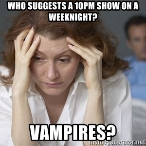 Single Mom - Who suggests a 10pm show on a weeknight? Vampires?