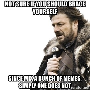 Winter is Coming - Not sure if you should brace yourself since mix a bunch of memes, simply one does not